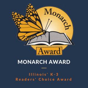 Monarch Award - Illinois K-3 Readers' Choice Award