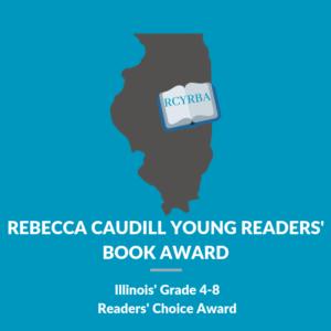 Rebecca Caudill Young Readers' Book Award - Illinois' Grade 4-8 Readers' Choice Award