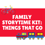 Family Storytime Kit: Things that Go